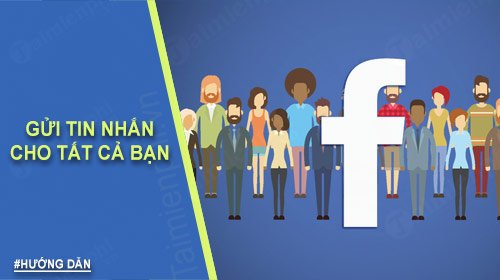 Cách gửi tin nhắn cho tất cả bạn bè trên Facebook mới nhất 2020